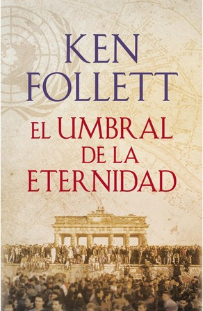 El umbral de la eternidad (The Century 3) Ken Follett