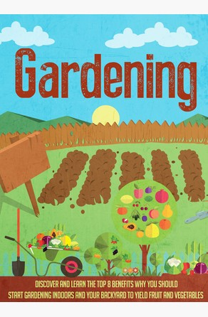 Gardening Discover and Learn the Top 8 Benefits Why You Should Start Gardening Indoors and Your Backyard to Yield Fruit and Vegetables Old Natural Ways