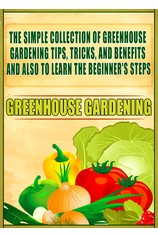 Greenhouse Gardening: The Simple Collection Of Greenhouse Gardening Tips,Tricks,And Benefits And Also To Learn The Beginner's Steps por                                       Old Natural Ways