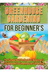 Greenhouse Gardening For Beginner's: The Simple But Perfect For Beginner's Guidebook To Greenhouse Gardening por                                       Old Natural Ways