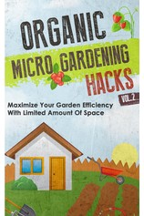 Organic Micro Gardening Hacks - A Quick and Easy Guide to Creating a Sustainable Garden in Your Backyard with Limited Space por                                       Old Natural Ways