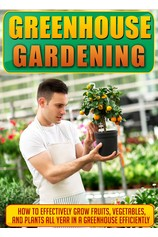 Greenhouse Gardening How To Effectively Grow Fruits, Vegetables, And Plants All Year In A Greenhouse Efficiently por                                       Old Natural Ways