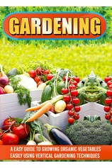 Gardening: An Easy Guide To Growing Organic Vegetables Easily Using Vertical Gardening por                                       Old Natural Ways