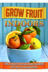 Grow Fruit Indoors Learn the Benefits to Actually Harvesting Amazing Fruit that You Can Grow Indoors por                                       Old Natural Ways