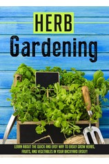 Herb Gardening Learn About The Quick And Easy Way To Easily Grow Herbs, Fruits, And Vegetables In Your Backyard EASILY! por                                       Old Natural Ways