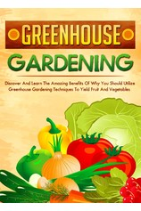 Greenhouse Gardening Discover And Learn The Amazing Benefits Of Why You Should Utilize Greenhouse Gardening Techniques To Yield Fruit And Vegetables por                                       Old Natural Ways