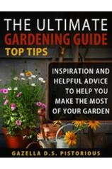 The Ultimate Gardening Guide Top Tips:Inspiration and Helpful Advice to Help You Make the Most of your Garden por                                       Gazella D.s. Pistorious