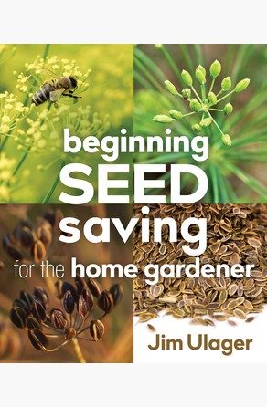 Beginning Seed Saving for the Home Gardener James Ulager