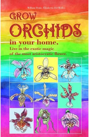 Grow Orchids in Your Home. William Drake
