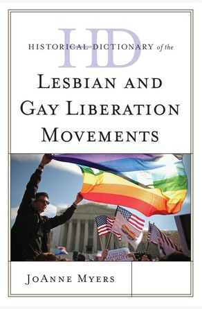 Historical Dictionary of the Lesbian and Gay Liberation Movements JoAnne Myers