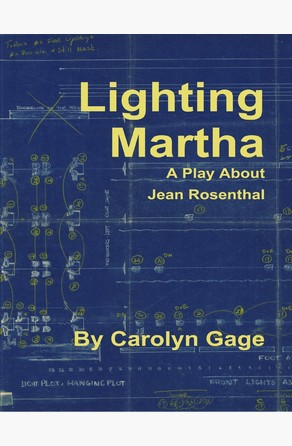 Lighting Martha : A One - Act Play About Jean Rosenthal Carolyn Gage