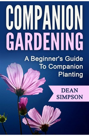 Companion Gardening: A Beginner's Guide To Companion Planting Dean Simpson