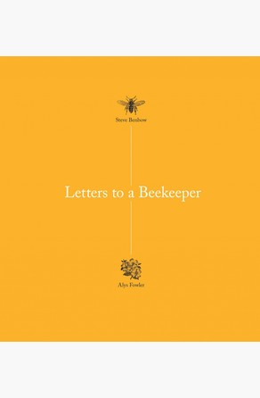 Letters to a Beekeeper Steve Benbow