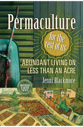 Permaculture for the Rest of Us Jenni Blackmore