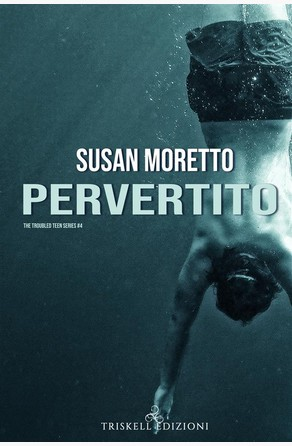 Pervertito: The Troubled Teen #4 Susan Moretto