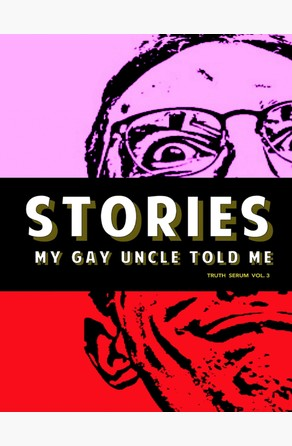 Stories My Gay Uncle Told Me: Truth Serum Vol. 3 Truth Serum Press