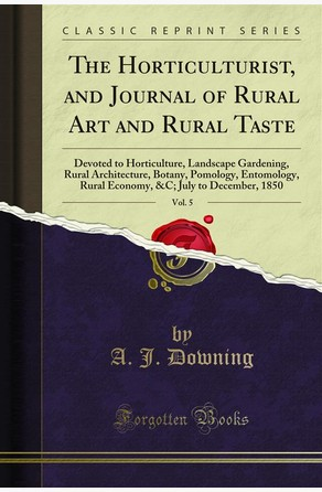 The Horticulturist, and Journal of Rural Art and Rural Taste A. J. Downing