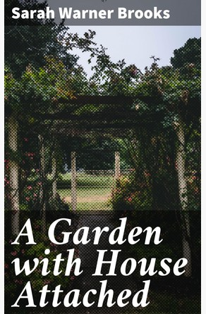 A Garden with House Attached Sarah Warner Brooks