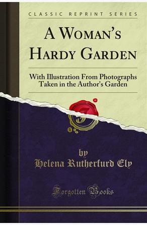 A Woman's Hardy Garden Helena Rutherfurd Ely