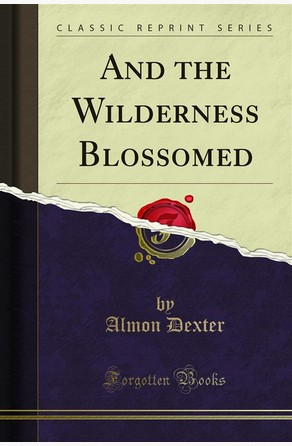 And the Wilderness Blossomed Almon Dexter