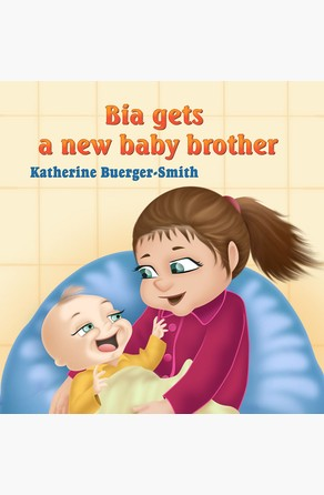 Bia Gets a New Baby Brother KatherineP. Buerger-Smith