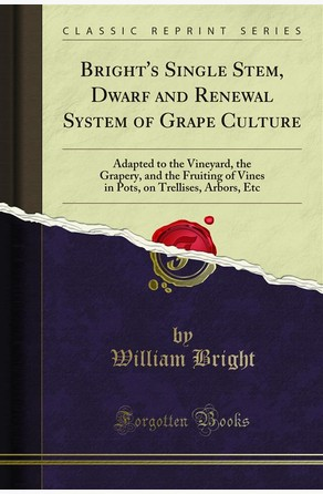 Bright's Single Stem, Dwarf and Renewal System of Grape Culture William Bright