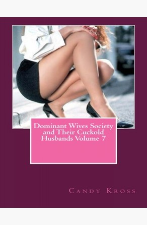 Dominant Wives Society and Their Cuckold Husbands Volume 7 Candy Kross