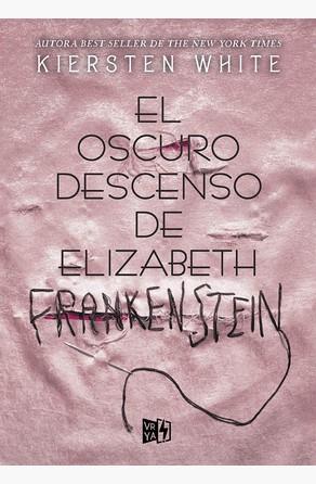 El oscuro descenso de Elizabeth Frankenstein Kiersten White