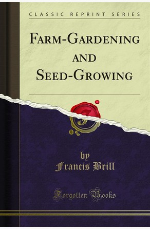 Farm-Gardening and Seed-Growing Francis Brill