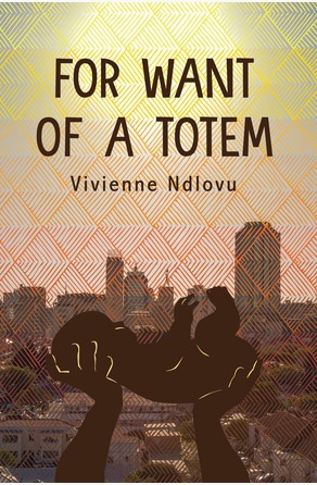 For Want of a Totem Vivienne Ndlovu