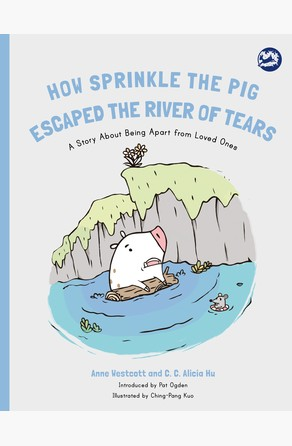 How Sprinkle the Pig Escaped the River of Tears Anne Westcott