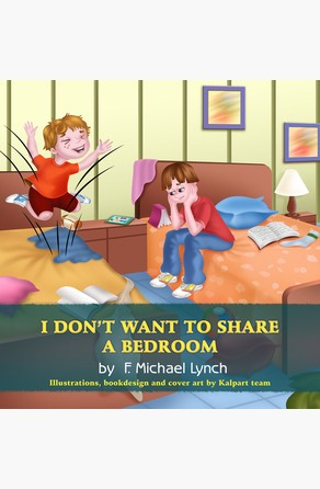 I Don't Want to Share a Bedroom F.Michael Lynch