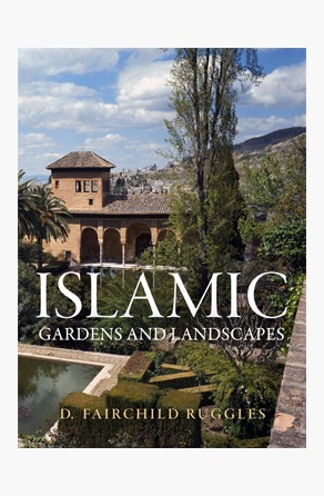 Islamic Gardens and Landscapes D. Fairchild Ruggles