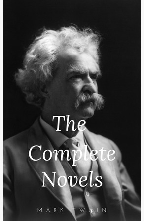 Mark Twain: The Complete Novels (The Greatest Writers of All Time Book 10) Mark Twain