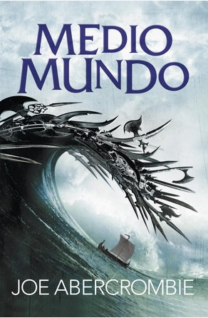 Medio mundo (El mar Quebrado 2) Joe Abercrombie