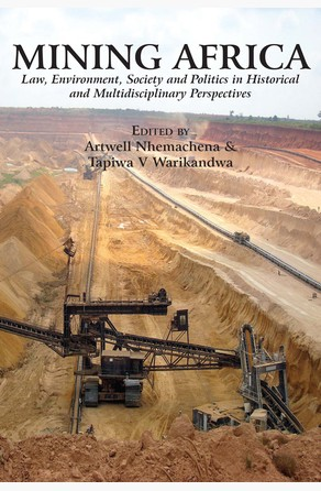 Mining Africa. Law, Environment, Society and Politics in Historical and Multidisciplinary Perspectives Artwell Nhemachena