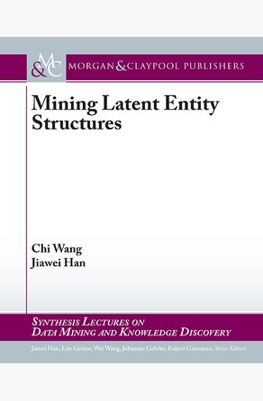 Mining Latent Entity Structures Chi Wang