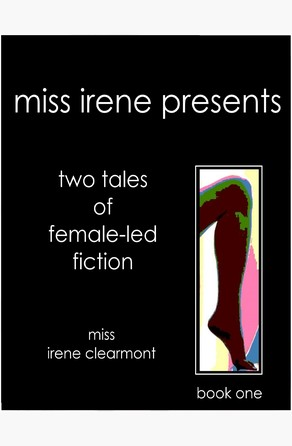 Miss Irene Presents - Book One Miss Irene Clearmont
