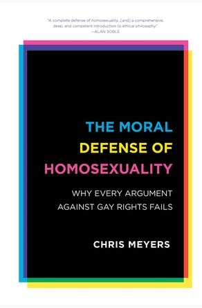 Moral Defense of Homosexuality Chris Meyers