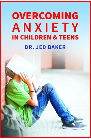 Overcoming Anxiety in Children & Teens Jed Baker, PhD