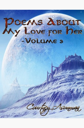 Poems About My Love for Her: Volume 3 Courtney Asunmaa