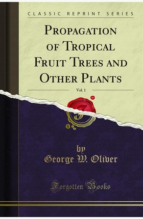 Propagation of Tropical Fruit Trees and Other Plants George W. Oliver