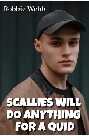 Scallies Will Do Anything For A Quid Robbie Webb