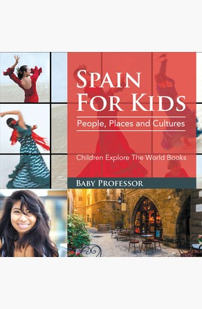 Spain For Kids: People, Places and Cultures - Children Explore The World Books Baby Professor