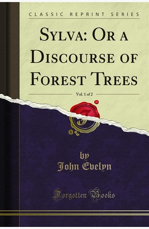 Sylva: Or a Discourse of Forest Trees John Evelyn