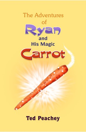 The Adventures of Ryan and His Magic Carrot Ted Peachey