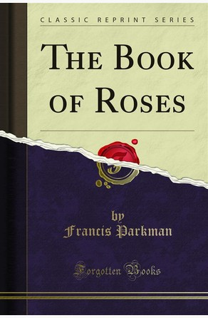 The Book of Roses Francis Parkman