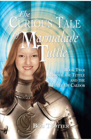 The Curious Tale of Marmalade Tuttle: Book Two Bob Trotter