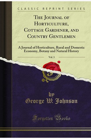 The Journal of Horticulture, Cottage Gardener, and Country Gentlemen George W. Johnson