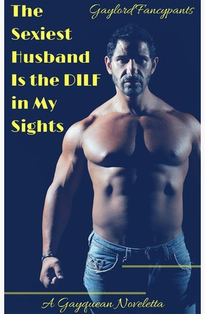 The Sexiest Husband Is the DILF in My Sights Gaylord Fancypants